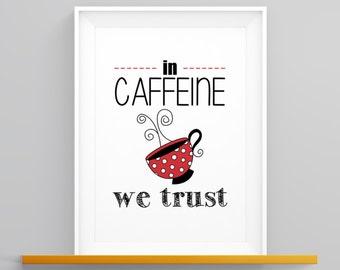 In Caffeine We Trust Coffee Art Print Kitchen Art Print Kitchen Wall Art Kitchen Decor Typography Coffee Wall Art Printable Digital Download