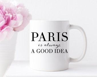 Paris is Always a Good Idea Mug, Coffee Mug, Inspirational Mugs, Girl Boss Mug
