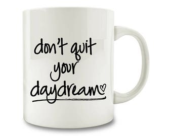 Don't Quit Your Daydream Coffee Mug (D113)