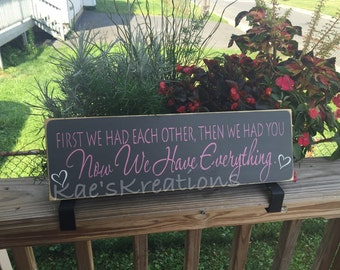 First we had each other then we had you. Now we have everything/ Nursery sign/ baby girl wood sign/ baby boy wood sign/ baby shower gift/