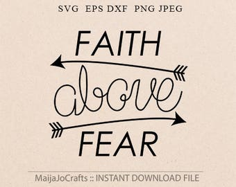 Faith above fear svg Faith over fear svg  Thanksgiving Svg believe DXF Arrow svg files for Cutting Machines Cameo or Cricut downloads svg