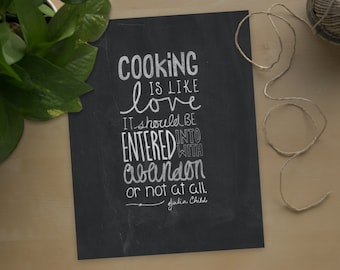 Cooking Is Like Love; It Should Be Entered Into With Abandon Or Not At All. Julia Child. Print