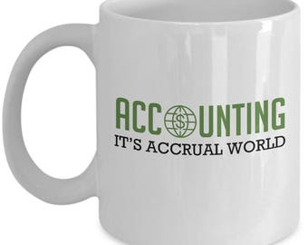 Accounting It's Accrual World - CPA Accrual Accountancy - Funny Accounting Gift - Accountant Mug