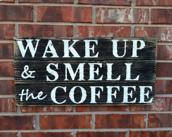 Wake Up and Smell the Coffee sign in white on drybrushed black and sanded cedar sign