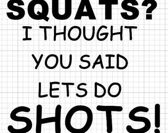Funny Workout Shirt Squats or Shots