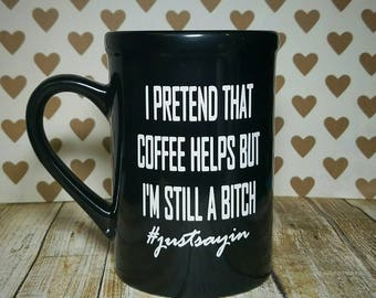 I Pretend That Coffee Helps Mug - Coffee Mug - Adult Mug - Womans Gift - Birthday Gift