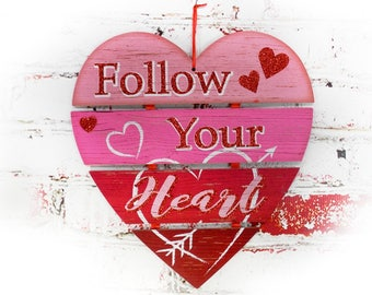 Follow Your Heart wall sign - Valentine wall sign -Valentines day decor , wall heart sign  -  # V 4