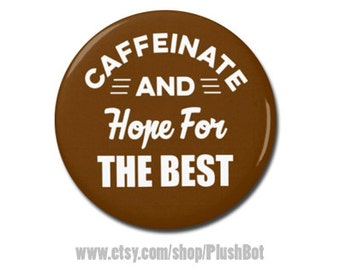 """Caffeinate And Hope For The Best Funny Coffee 1.25"""" or 2.25"""" Pinback Pin Button Badge Caffeine Caffeinated Coffee Gift Espresso"""