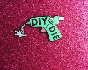 DIY Till I DIE Glue Gun Enamel Pin