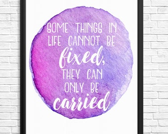 Some Things In Life Cannot Be Fixed, They Can Only Be Carried Watercolour Digital Print