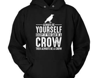 Crow Hoodie - Always Be Yourself -Crow Gift Spirit Animal Totem Sweater Shirt