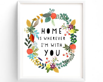 Printable Quotes, Wall Art Prints, Printable Art, Wall Art, Instant Download Print, Home Is Wherever I'm With You