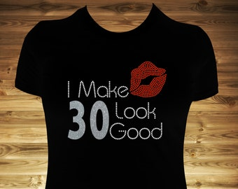 I Make 30 Look Good rhinestone and glitter vinyl shirt