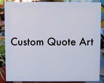 Custom Quote Art : Made to Order