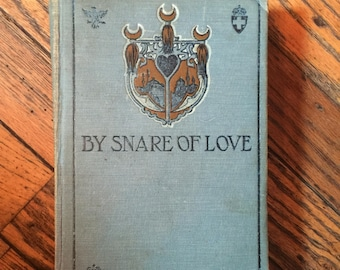 Vintage 1904 By Snare of Love Arthur W Marchmont Book