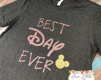 Best Day Ever Shirt  - Disney Shirt ~ Disney Best Day Ever Tee  ~  Disney Trip shirt  ~ Disney Vacation Shirt ~Toddler, Youth, and Adult Tee