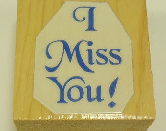 I Miss You!  Wood Mounted Rubber Stamp