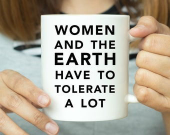 Women And The Earth Have To Tolerate A Lot - Feminist Mug, Gift For Her, Valentines Gift, Environmental Mug, Feminism Mug, Feminist Gift