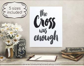 the cross was enough, printable Christian, scripture printable, scripture sign, Bible verse sign, Christian printable, scripture printables