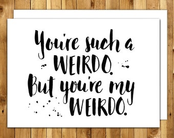 Valentines Day Card. Funny Valentine Card. Funny Love Card. Funny Anniversary Card. For Spouse. For Him. For Her. You're Such A Weirdo 024