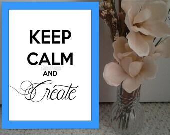 Keep Calm and Create - Printable Art - 8x10,JPG,INSTANT DOWNLOAD,Wall Art Print,Typography,digital,art studio,quote,saying,home decor,dorm,