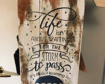 life isn't about waiting for the storm to pass its about learning to dance in the rain, inspirational, hand painted wood sign