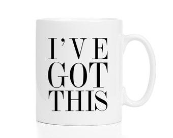 I've Got This Mug / Self Confidence / Encouragement Gift / Motivational Mug / Entrepreneur Gift / New Job Gift