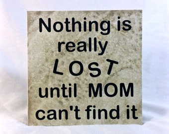 Nothing is really lost until Mom can't find it - saying, quote, 6x6 tile with stand, mom,