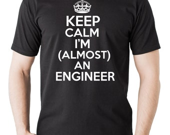 Keep Calm I Am Almost An Engineer T-Shirt Gift For Engineer Graduation Gift