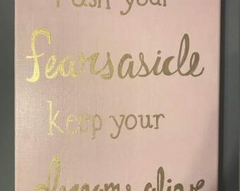 Push your fears aside keep your dreams alive