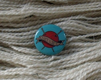 "Knit Life 1"" Button for Knitting Knitters Who Knit"