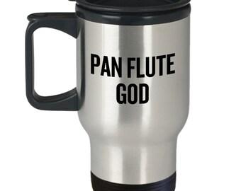 Funny Pan Flute Travel Mug - Pan Flute Gift - Pan Flutist Present - Pan Flute God