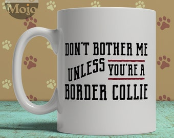 Border Collie Mug - Don't Bother Me Unless You're A Border Collie - Funny Coffee Mug For Dog Lovers