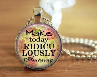 Make Today Ridiculously Amazing Pendant Keychain Necklace Jewelry