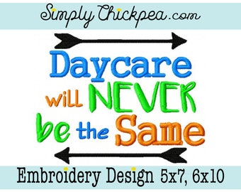Embroidery Design - Daycare will Never be the Same - Tribal Arrows - Saying - For 5x7 and 6x10 Hoops