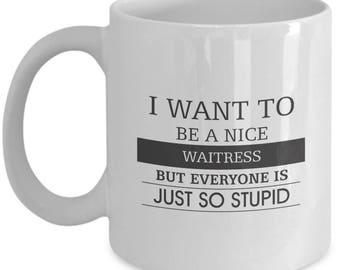 I Want To Be Good Waitress But Everyone Is So Stupid. Stupid Gift For Waitress. Funny Waitress Mug. 11oz 15oz Coffee Mug.