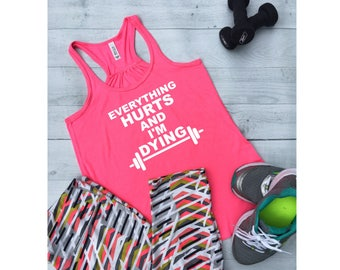 Everything Hurts and I'm Dying Workout Tank, Funny Gym Shirts, Funny gifts for Her, Workout Gear, Workout Shirts for Women, Yoga Tops, FL2W