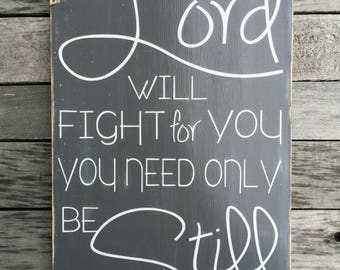 The Lord will fight for you - you need only be still - Exodus 14:14 - Bible verse - wood sign - hand painted - custom sign - farmhouse style