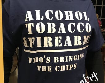 Alcohol, Tobacco, & Firearms... Who's bringing the CHIPS? **MENS Graphic Tee**