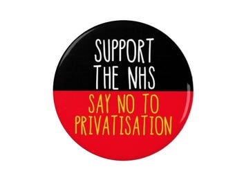 Support the NHS -  Badge/Magnet  -  Say no to privatisation - Political - Activism