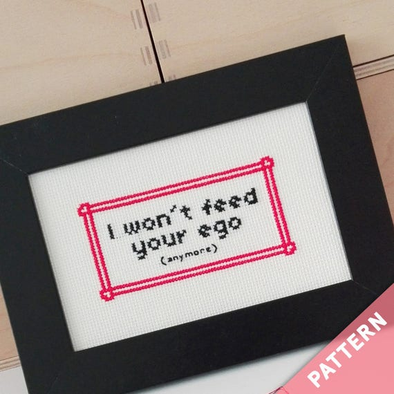 I won't feed your ego (anymore) - (Almost) motivational cross stitch pattern