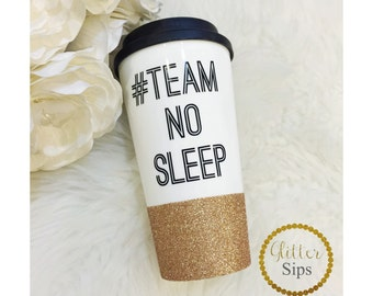 Team No Sleep Glitter Coffee To Go Cup // Glitter Cup // Hashtag// Mom life // tired // Glitter Dipped // Coffee Cup