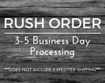 Rush Order 3-5 Business Day Processing
