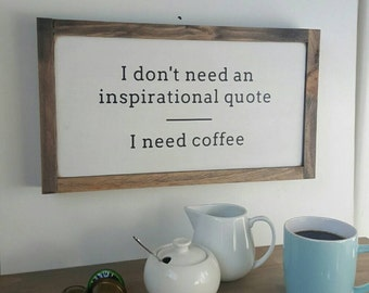 I Don't Need an Inspirational Quote - I Need Coffee Framed Wood Wooden Sign (22 x 40 x 4cm)
