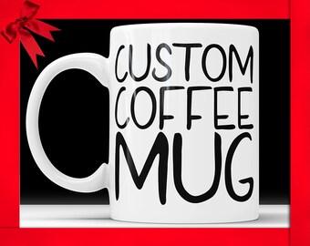 Custom coffee mug, Custom mug, Personalized coffee mug, Customized mug, Design your own mug, Statement mug, Quote Mug, Personalized Gift Cup