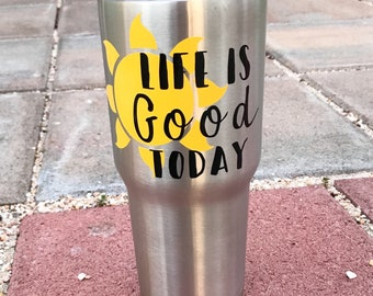 Life is Good Today tumbler