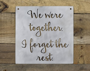 "We Were Together. I Forget The Rest Metal Sign - 10"" x 10"""