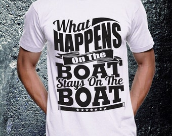 T - shirt ' what hapoens on the boat stays on the boat'