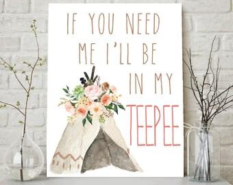 If You Need Me I'll Be In My Teepee, Girls Nursery Art, Baby Girl Print, Baby Girls Nursery, Girls Room Decor, Nursery Art, Tribal Nursery