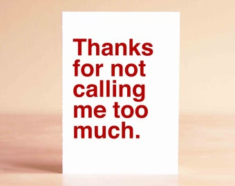 Funny Fathers Day Card - Best Friends Cards - Funny Valentine Card - Anti Valentine - Thanks for not calling me too much.